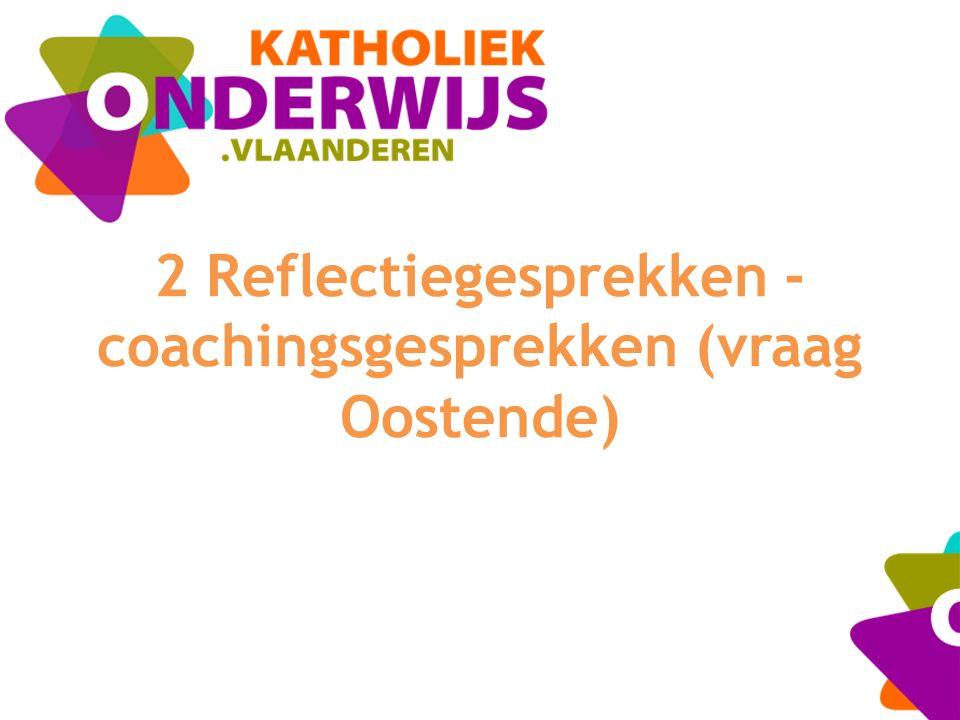 2 Reflectiegesprekken - coachingsgesprekken (vraag Oostende)
