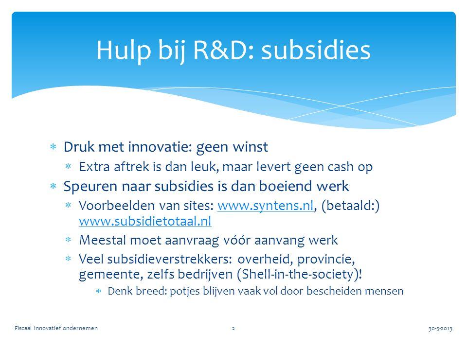  Druk met innovatie: geen winst  Extra aftrek is dan leuk, maar levert geen cash op  Speuren naar subsidies is dan boeiend werk  Voorbeelden van sites: www.syntens.nl, (betaald:) www.subsidietotaal.nlwww.syntens.nl www.subsidietotaal.nl  Meestal moet aanvraag vóór aanvang werk  Veel subsidieverstrekkers: overheid, provincie, gemeente, zelfs bedrijven (Shell-in-the-society).