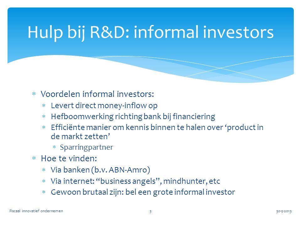  Voordelen informal investors:  Levert direct money-inflow op  Hefboomwerking richting bank bij financiering  Efficiënte manier om kennis binnen t