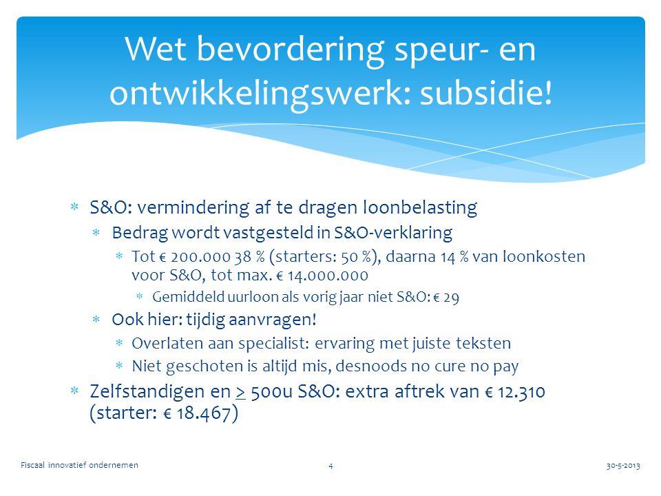  S&O: vermindering af te dragen loonbelasting  Bedrag wordt vastgesteld in S&O-verklaring  Tot € 200.000 38 % (starters: 50 %), daarna 14 % van loonkosten voor S&O, tot max.