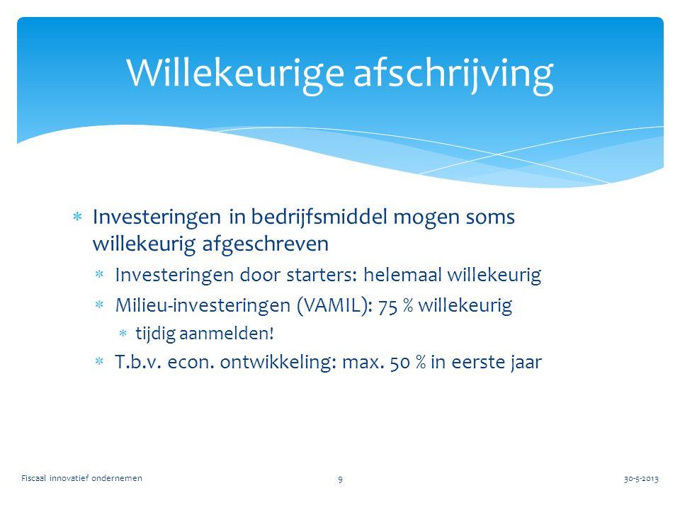  Investeringen in bedrijfsmiddel mogen soms willekeurig afgeschreven  Investeringen door starters: helemaal willekeurig  Milieu-investeringen (VAMIL): 75 % willekeurig  tijdig aanmelden.
