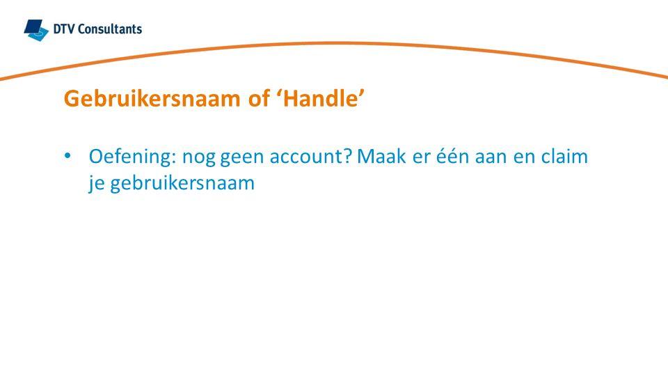 Gebruikersnaam of 'Handle' Oefening: nog geen account Maak er één aan en claim je gebruikersnaam