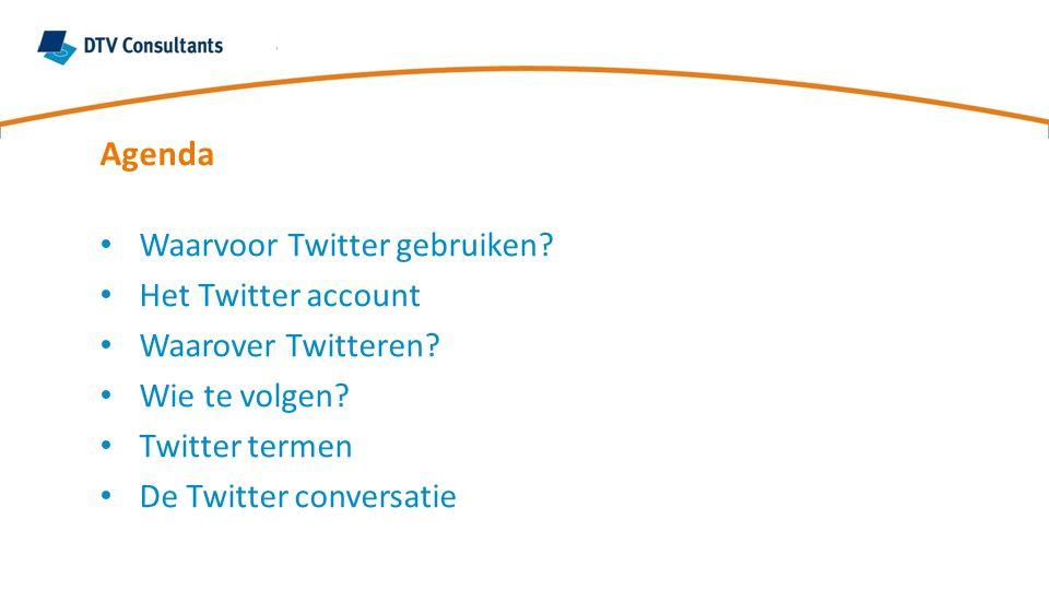 Agenda Waarvoor Twitter gebruiken? Het Twitter account Waarover Twitteren? Wie te volgen? Twitter termen De Twitter conversatie