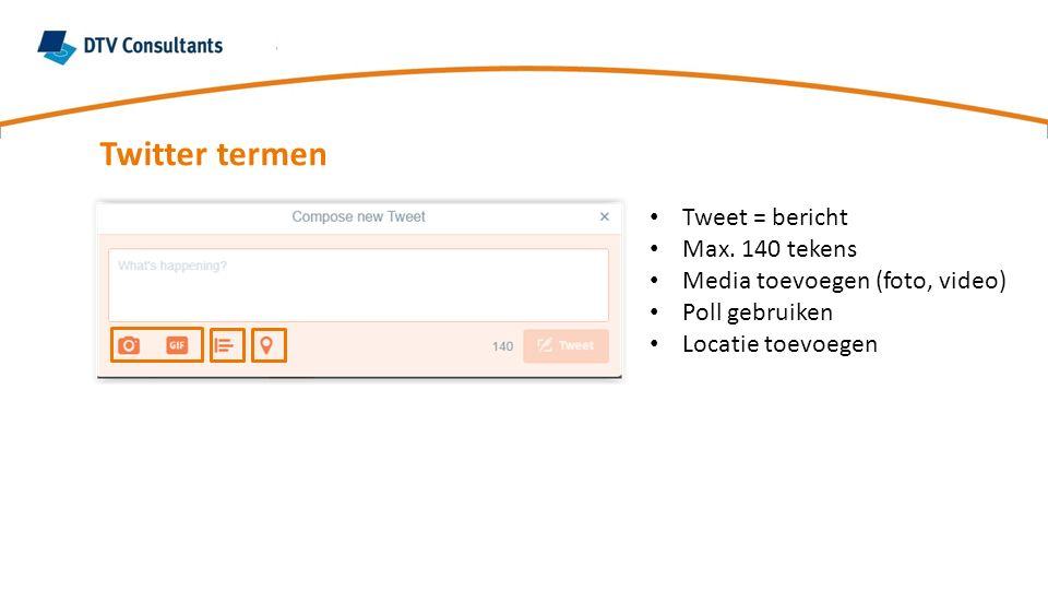 Tweet = bericht Max. 140 tekens Media toevoegen (foto, video) Poll gebruiken Locatie toevoegen