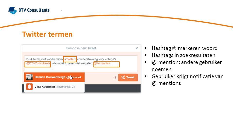 Twitter termen Hashtag #: markeren woord Hashtags in zoekresultaten @ mention: andere gebruiker noemen Gebruiker krijgt notificatie van @ mentions