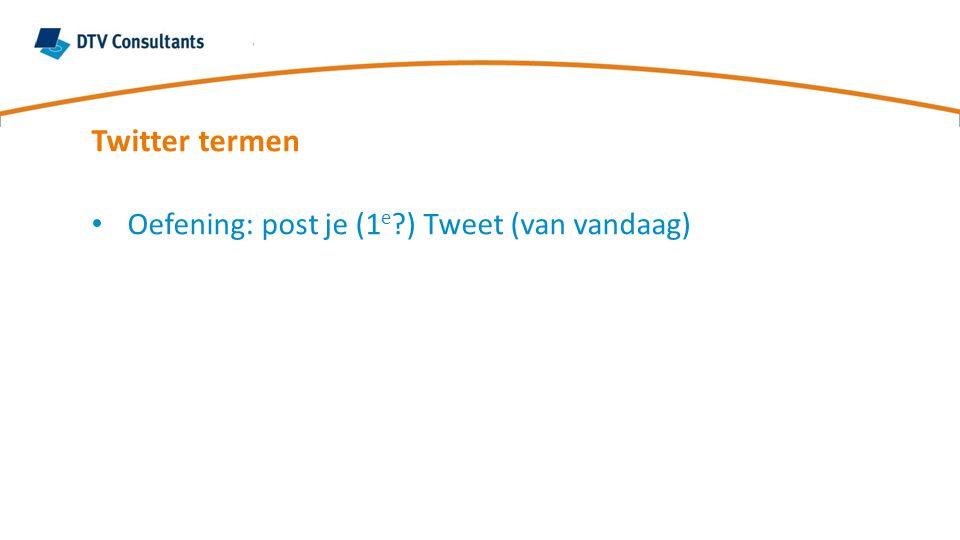 Twitter termen Oefening: post je (1 e ?) Tweet (van vandaag)
