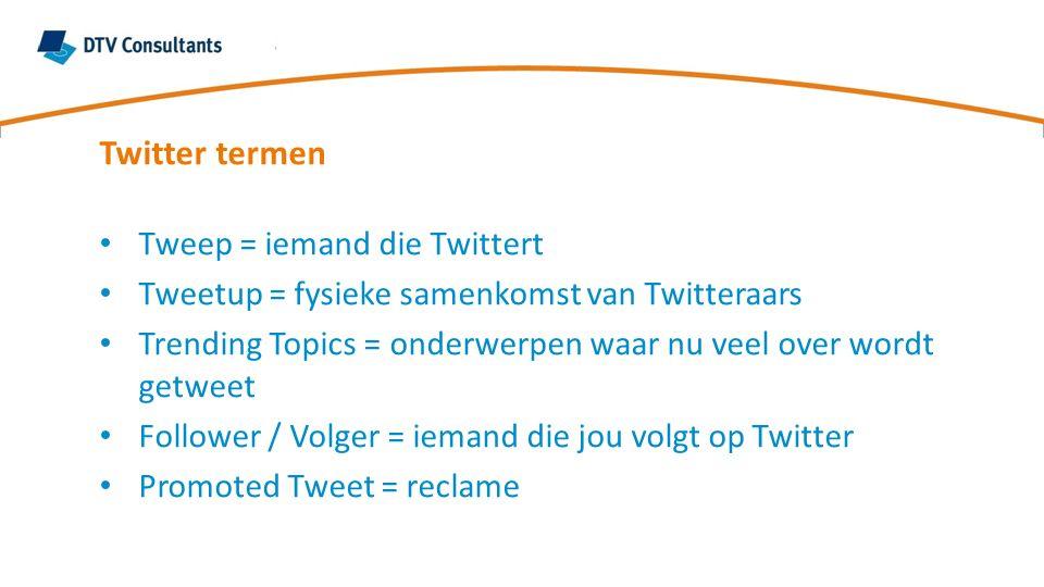 Twitter termen Tweep = iemand die Twittert Tweetup = fysieke samenkomst van Twitteraars Trending Topics = onderwerpen waar nu veel over wordt getweet Follower / Volger = iemand die jou volgt op Twitter Promoted Tweet = reclame