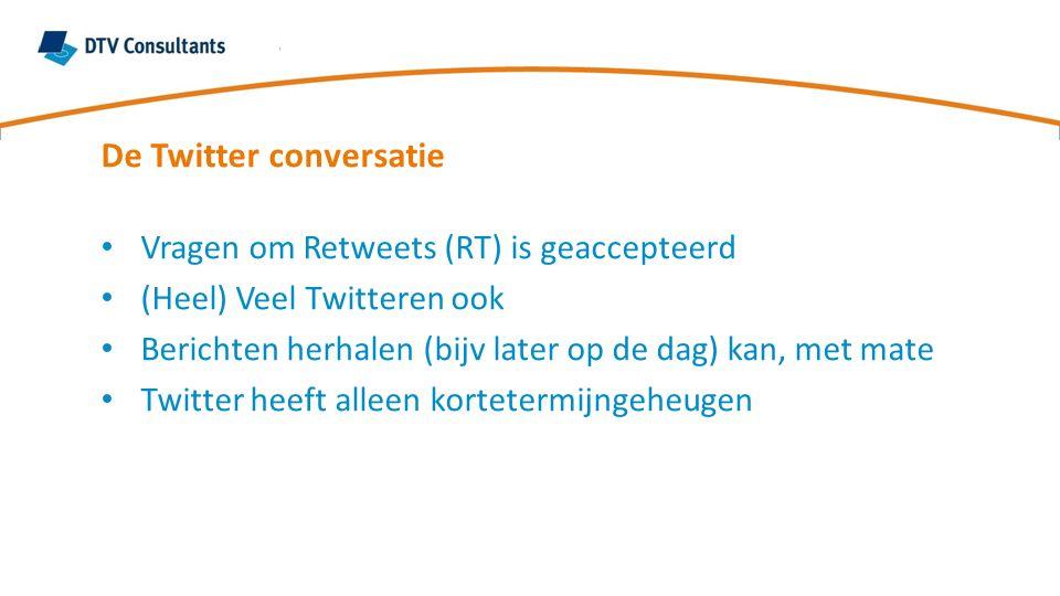 Vragen om Retweets (RT) is geaccepteerd (Heel) Veel Twitteren ook Berichten herhalen (bijv later op de dag) kan, met mate Twitter heeft alleen kortete