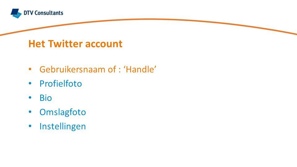 Gebruikersnaam of 'Handle' Bij account aanmaken je hele naam gebruiken Tip: gebruik je privé e-mail adres