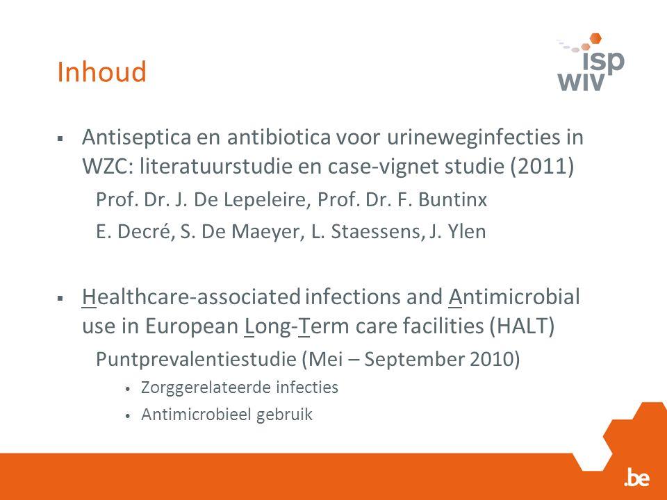 Inhoud  Antiseptica en antibiotica voor urineweginfecties in WZC: literatuurstudie en case-vignet studie (2011) Prof.