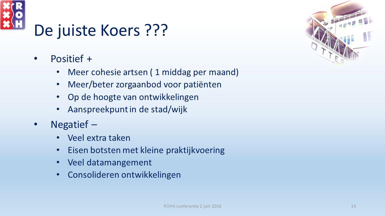De juiste Koers ??? Positief + Meer cohesie artsen ( 1 middag per maand) Meer/beter zorgaanbod voor patiënten Op de hoogte van ontwikkelingen Aanspree