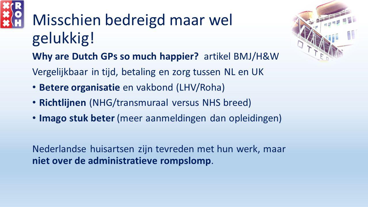 Misschien bedreigd maar wel gelukkig! Why are Dutch GPs so much happier? artikel BMJ/H&W Vergelijkbaar in tijd, betaling en zorg tussen NL en UK Beter