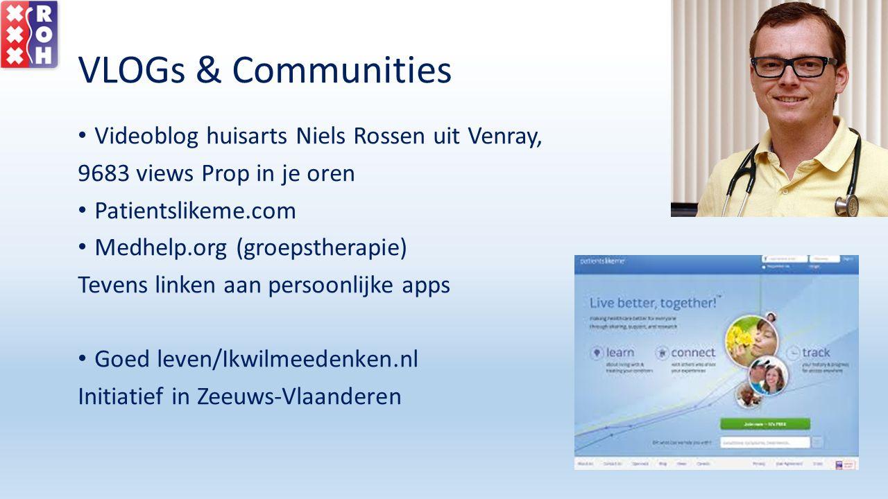 VLOGs & Communities Videoblog huisarts Niels Rossen uit Venray, 9683 views Prop in je oren Patientslikeme.com Medhelp.org (groepstherapie) Tevens link