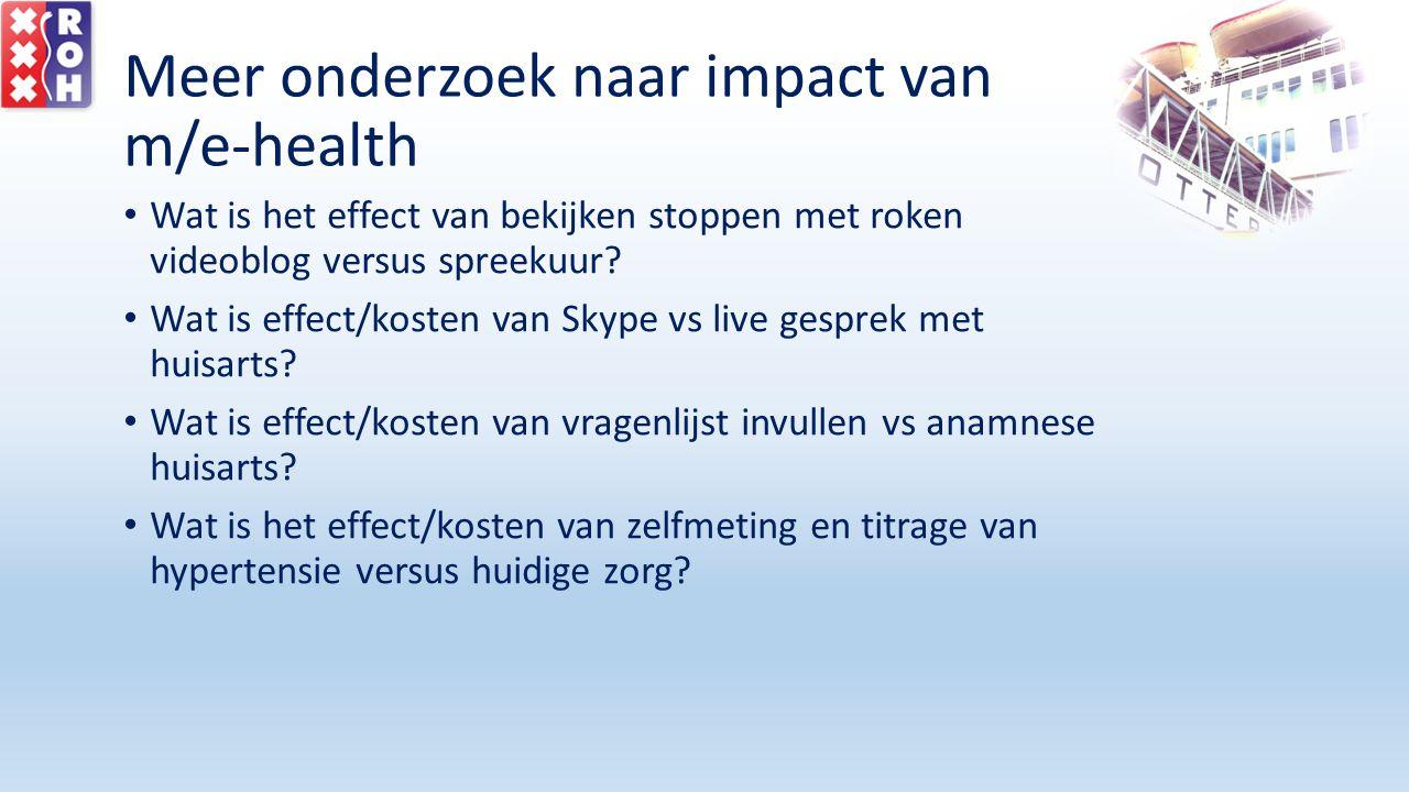 Meer onderzoek naar impact van m/e-health Wat is het effect van bekijken stoppen met roken videoblog versus spreekuur? Wat is effect/kosten van Skype
