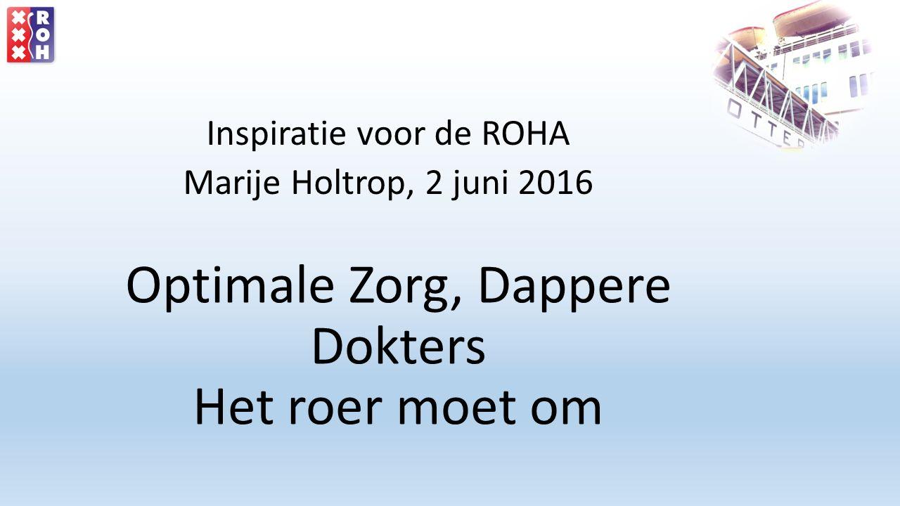 Optimale Zorg, Dappere Dokters Het roer moet om Inspiratie voor de ROHA Marije Holtrop, 2 juni 2016