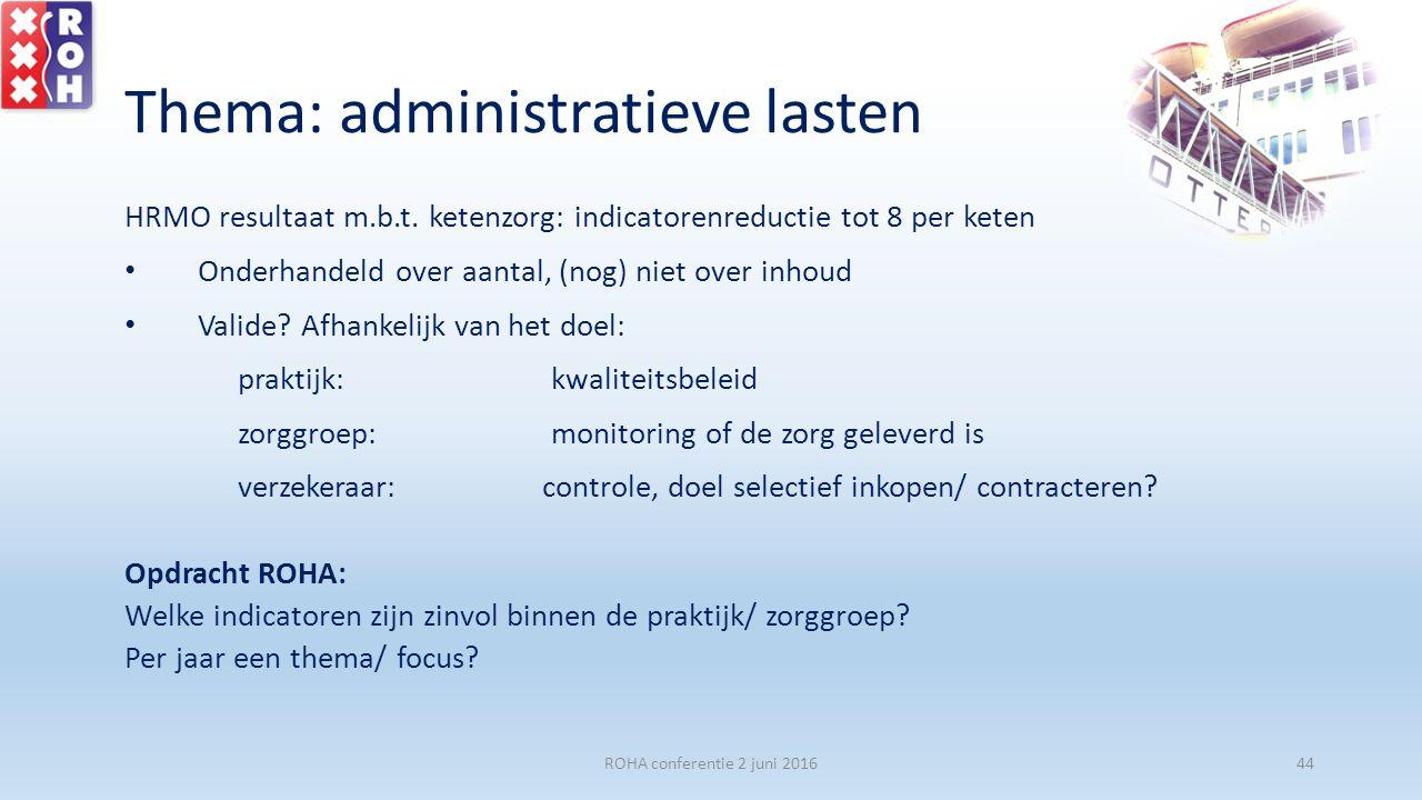 Thema: administratieve lasten HRMO resultaat m.b.t. ketenzorg: indicatorenreductie tot 8 per keten Onderhandeld over aantal, (nog) niet over inhoud Va