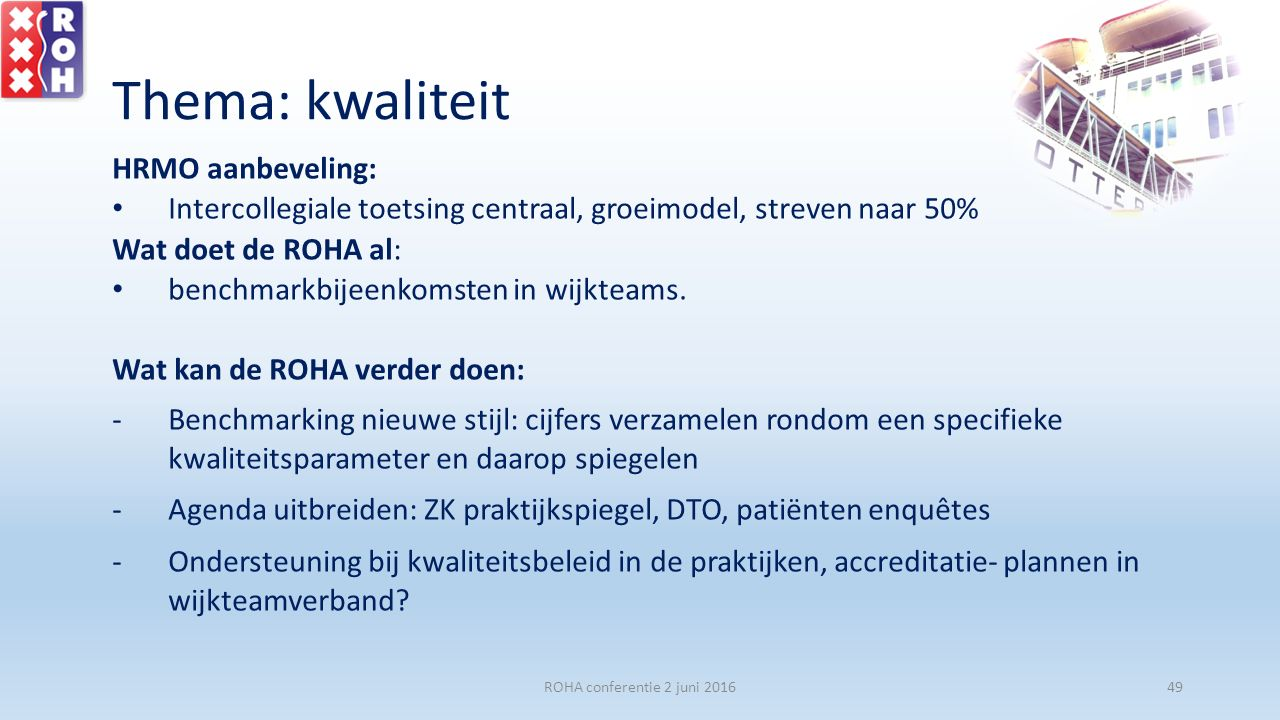 Thema: kwaliteit HRMO aanbeveling: Intercollegiale toetsing centraal, groeimodel, streven naar 50% Wat doet de ROHA al: benchmarkbijeenkomsten in wijkteams.