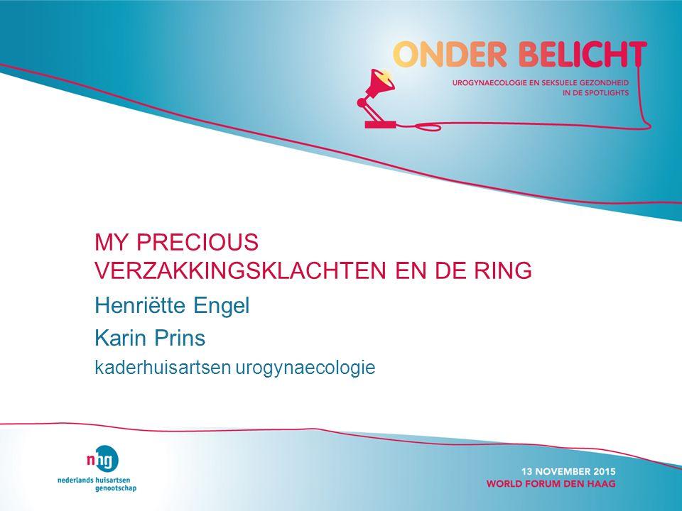 MY PRECIOUS VERZAKKINGSKLACHTEN EN DE RING Henriëtte Engel Karin Prins kaderhuisartsen urogynaecologie