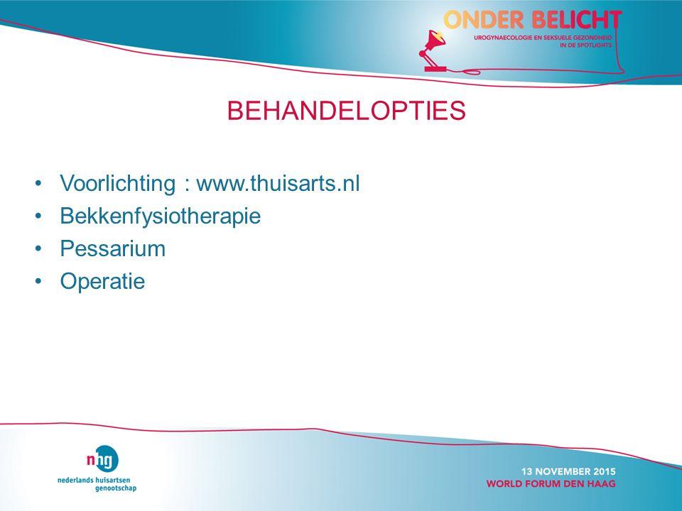 BEHANDELOPTIES Voorlichting : www.thuisarts.nl Bekkenfysiotherapie Pessarium Operatie