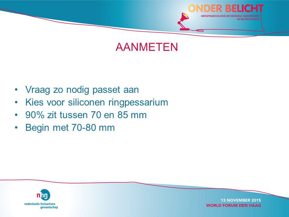 AANMETEN Vraag zo nodig passet aan Kies voor siliconen ringpessarium 90% zit tussen 70 en 85 mm Begin met 70-80 mm