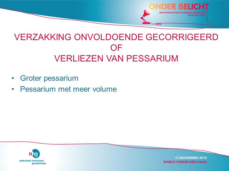 VERZAKKING ONVOLDOENDE GECORRIGEERD OF VERLIEZEN VAN PESSARIUM Groter pessarium Pessarium met meer volume