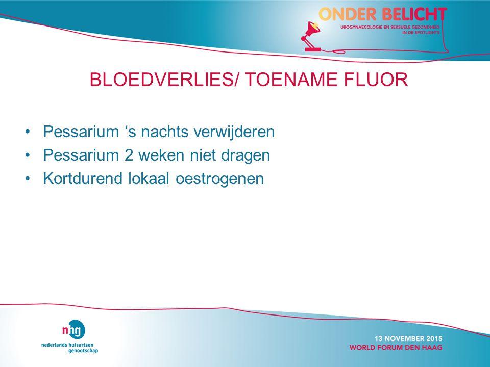 BLOEDVERLIES/ TOENAME FLUOR Pessarium 's nachts verwijderen Pessarium 2 weken niet dragen Kortdurend lokaal oestrogenen