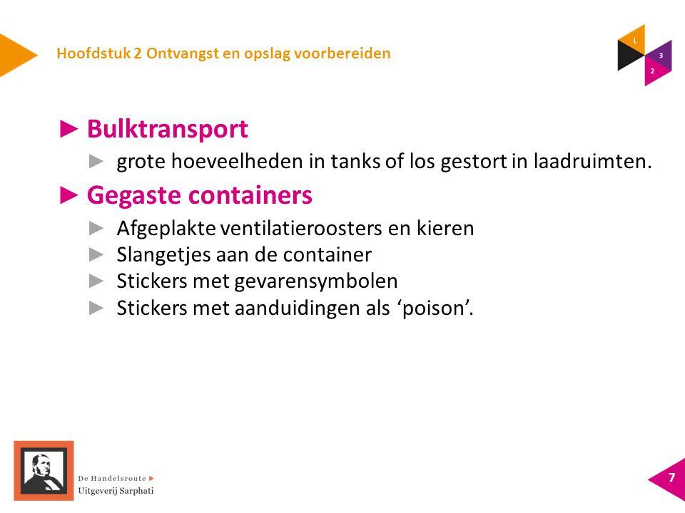 Hoofdstuk 2 Ontvangst en opslag voorbereiden 7 ► Bulktransport ► grote hoeveelheden in tanks of los gestort in laadruimten.