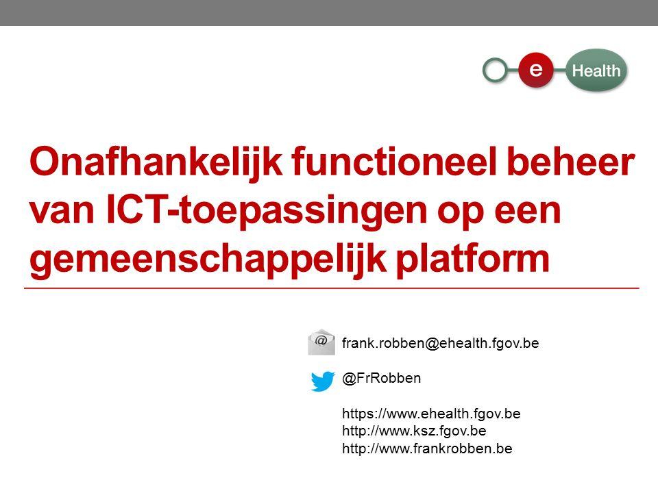 frank.robben@ehealth.fgov.be @FrRobben https://www.ehealth.fgov.be http://www.ksz.fgov.be http://www.frankrobben.be Onafhankelijk functioneel beheer van ICT-toepassingen op een gemeenschappelijk platform
