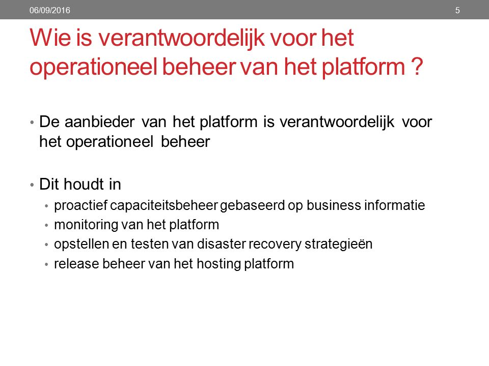 Wie is verantwoordelijk voor het operationeel beheer van het platform .