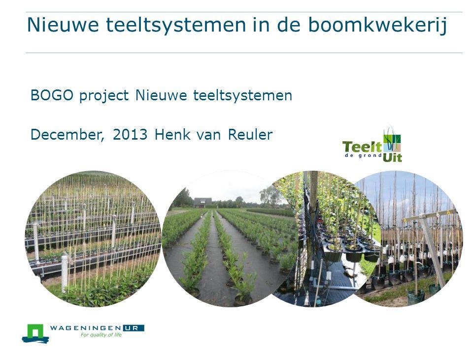 Nieuwe teeltsystemen in de boomkwekerij Irrigatiesystemen en sensoren BOGO project Nieuwe teeltsystemen December, 2013 Henk van Reuler