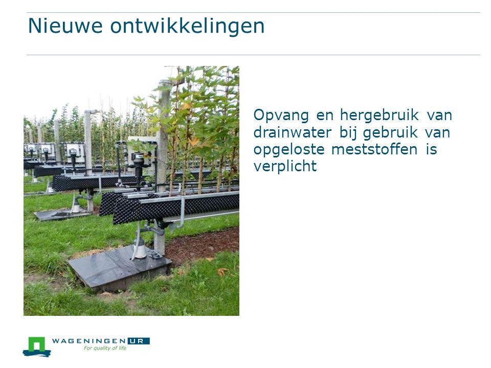 Nieuwe ontwikkelingen Opvang en hergebruik van drainwater bij gebruik van opgeloste meststoffen is verplicht