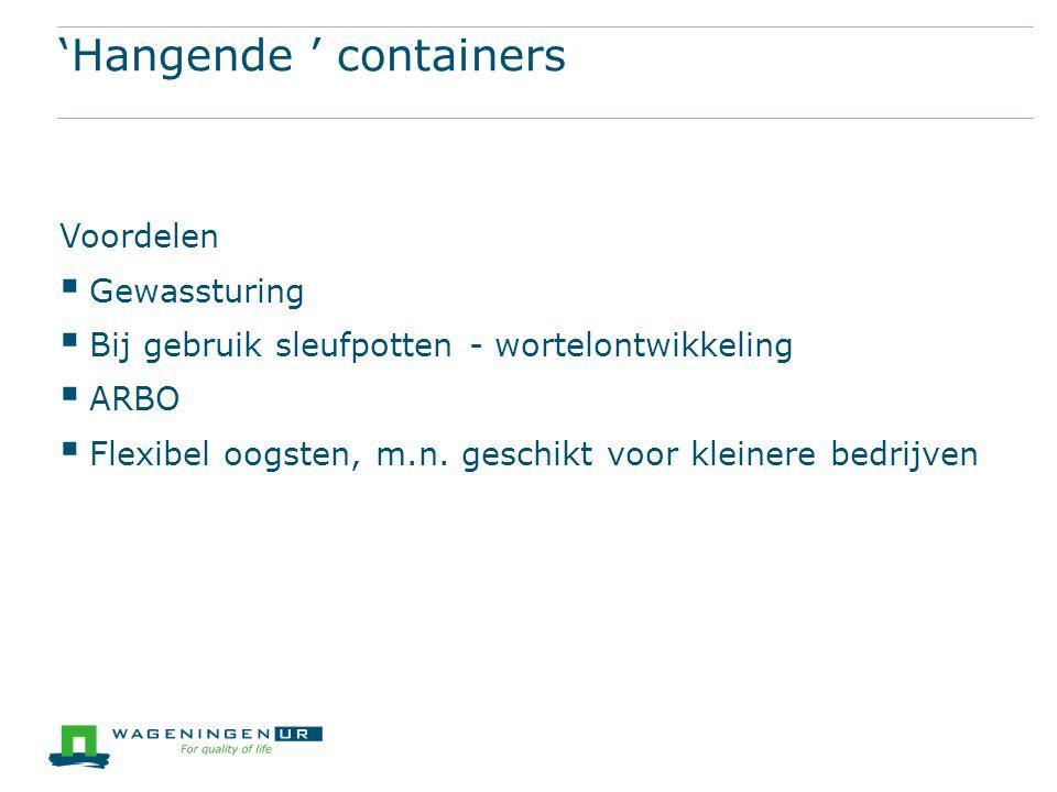 Voordelen  Gewassturing  Bij gebruik sleufpotten - wortelontwikkeling  ARBO  Flexibel oogsten, m.n.