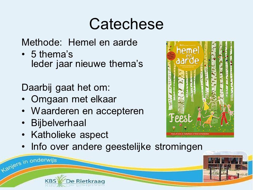 Catechese Methode: Hemel en aarde 5 thema's Ieder jaar nieuwe thema's Daarbij gaat het om: Omgaan met elkaar Waarderen en accepteren Bijbelverhaal Katholieke aspect Info over andere geestelijke stromingen