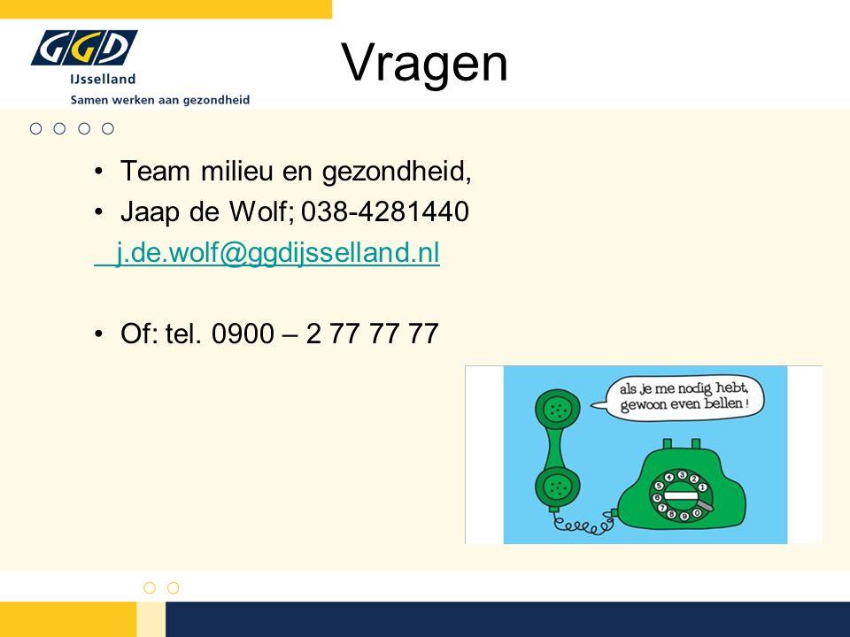 Vragen Team milieu en gezondheid, Jaap de Wolf; 038-4281440 j.de.wolf@ggdijsselland.nl Of: tel.