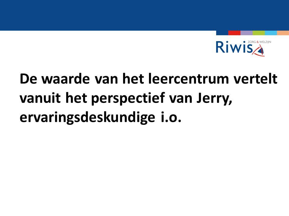 De waarde van het leercentrum vertelt vanuit het perspectief van Jerry, ervaringsdeskundige i.o.