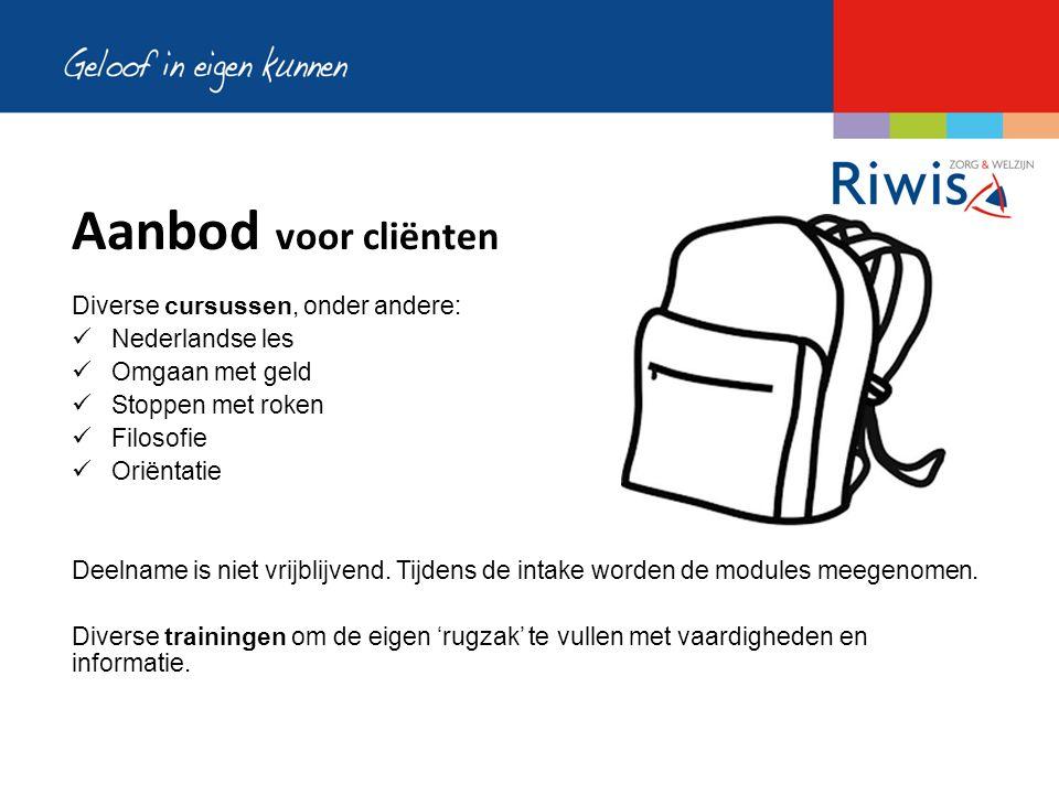 Aanbod voor cliënten Diverse cursussen, onder andere: Nederlandse les Omgaan met geld Stoppen met roken Filosofie Oriëntatie Deelname is niet vrijblijvend.