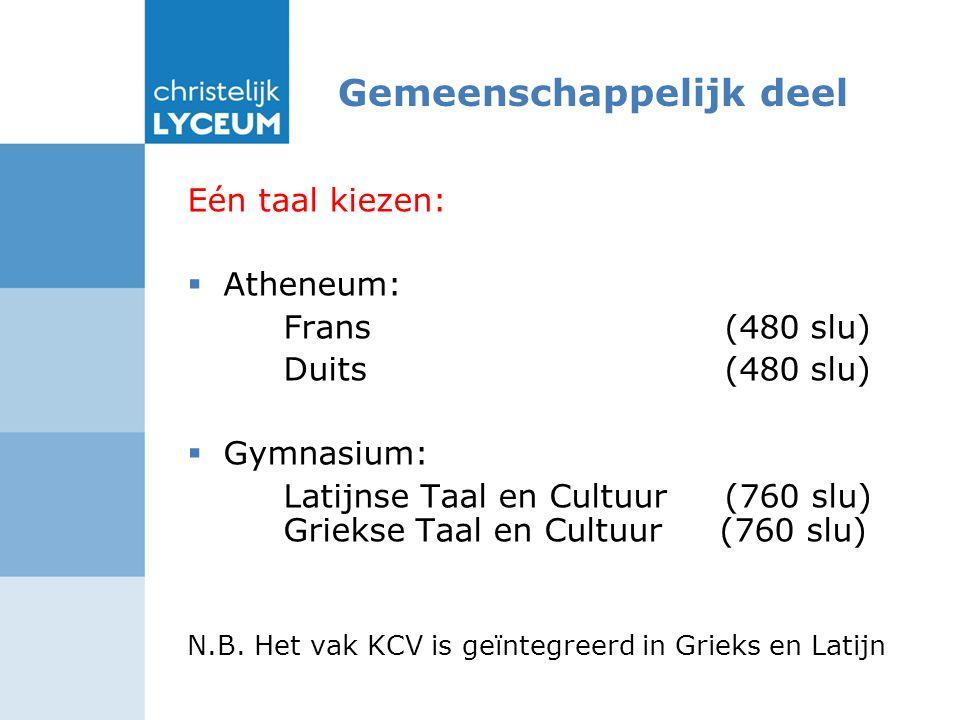 Eén taal kiezen:  Atheneum: Frans (480 slu) Duits (480 slu)  Gymnasium: Latijnse Taal en Cultuur (760 slu) Griekse Taal en Cultuur (760 slu) N.B.