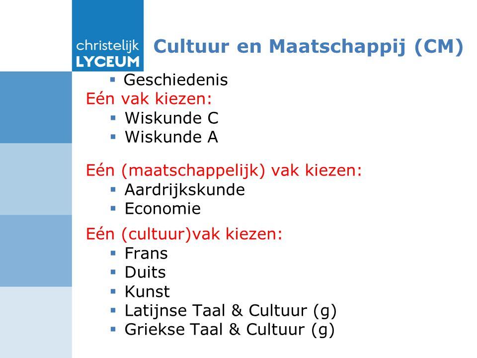 Cultuur en Maatschappij (CM)  Geschiedenis Eén vak kiezen:  Wiskunde C  Wiskunde A Eén (maatschappelijk) vak kiezen:  Aardrijkskunde  Economie Eén (cultuur)vak kiezen:  Frans  Duits  Kunst  Latijnse Taal & Cultuur (g)  Griekse Taal & Cultuur (g)