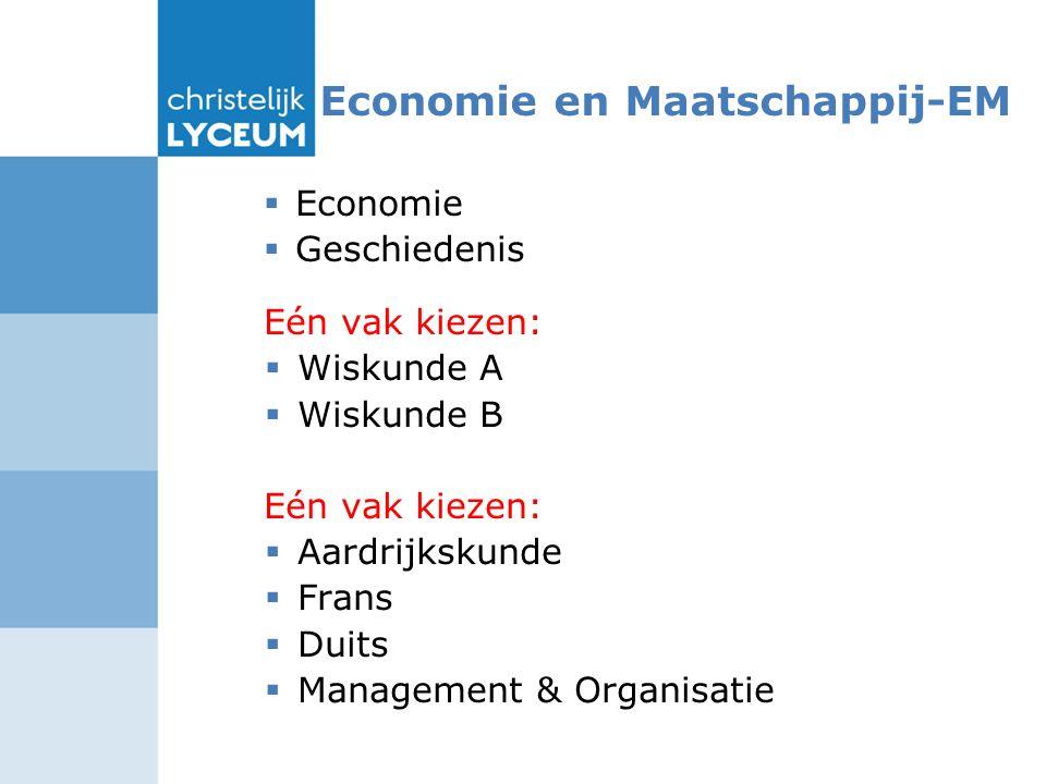 Economie en Maatschappij-EM  Economie  Geschiedenis Eén vak kiezen:  Wiskunde A  Wiskunde B Eén vak kiezen:  Aardrijkskunde  Frans  Duits  Management & Organisatie