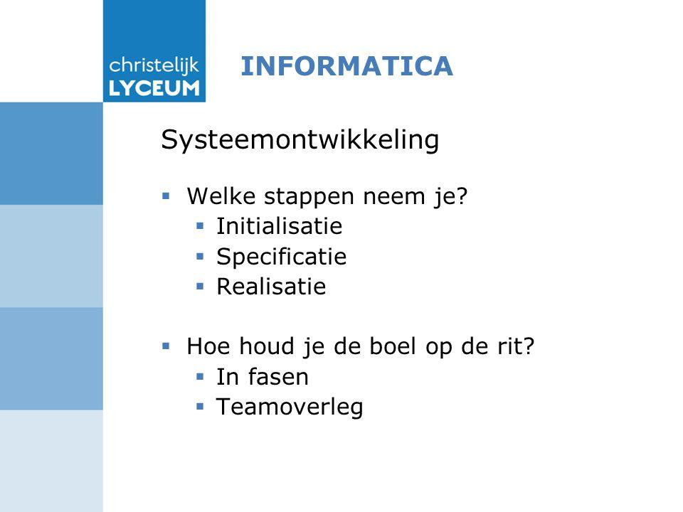INFORMATICA Systeemontwikkeling  Welke stappen neem je.