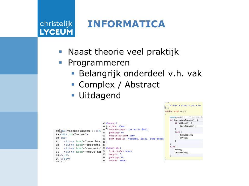INFORMATICA  Naast theorie veel praktijk  Programmeren  Belangrijk onderdeel v.h.