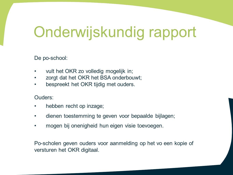 De po-school: vult het OKR zo volledig mogelijk in; zorgt dat het OKR het BSA onderbouwt; bespreekt het OKR tijdig met ouders.