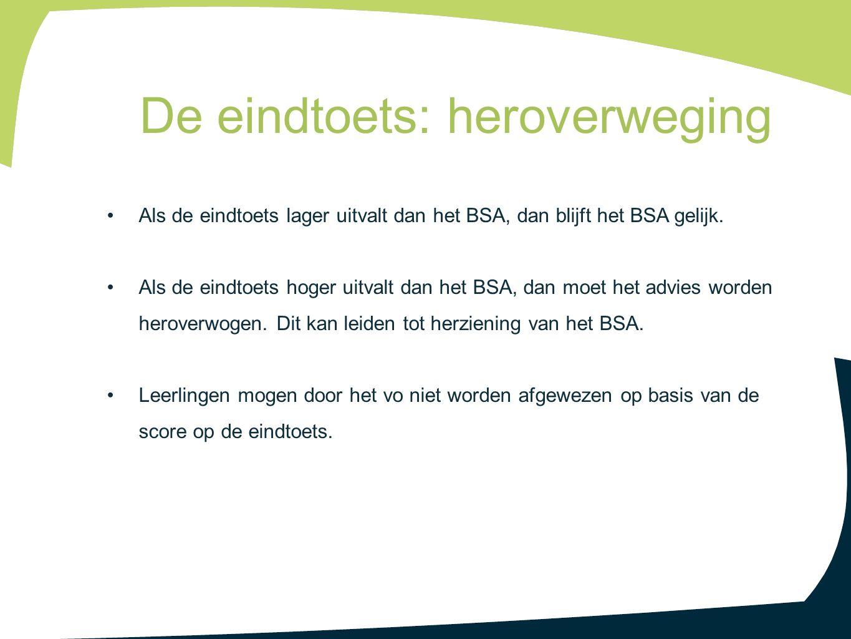 Als de eindtoets lager uitvalt dan het BSA, dan blijft het BSA gelijk. Als de eindtoets hoger uitvalt dan het BSA, dan moet het advies worden heroverw