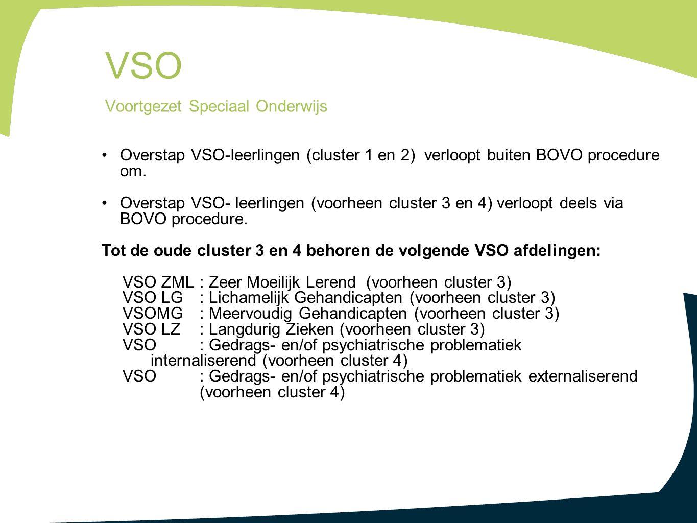 Overstap VSO-leerlingen (cluster 1 en 2) verloopt buiten BOVO procedure om. Overstap VSO- leerlingen (voorheen cluster 3 en 4) verloopt deels via BOVO