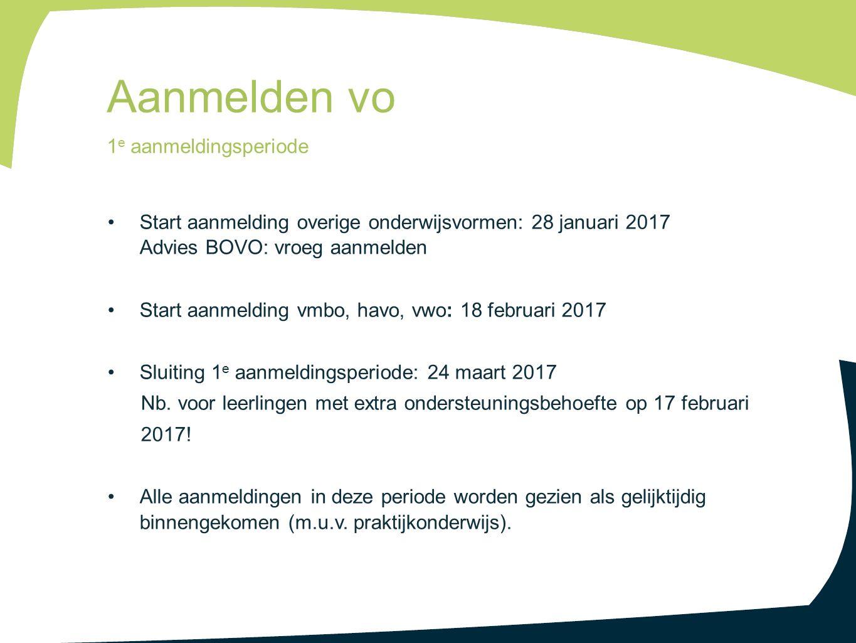 Start aanmelding overige onderwijsvormen: 28 januari 2017 Advies BOVO: vroeg aanmelden Start aanmelding vmbo, havo, vwo: 18 februari 2017 Sluiting 1 e aanmeldingsperiode: 24 maart 2017 Nb.