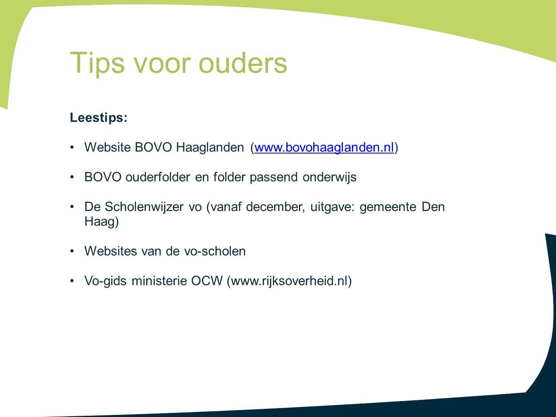Leestips: Website BOVO Haaglanden (www.bovohaaglanden.nl)www.bovohaaglanden.nl BOVO ouderfolder en folder passend onderwijs De Scholenwijzer vo (vanaf