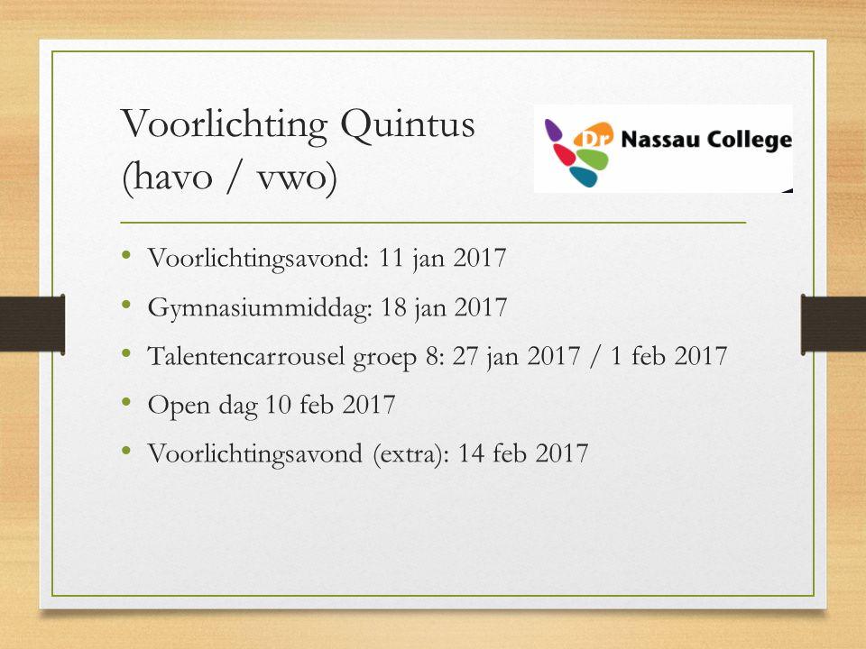 Voorlichting Quintus (havo / vwo) Voorlichtingsavond: 11 jan 2017 Gymnasiummiddag: 18 jan 2017 Talentencarrousel groep 8: 27 jan 2017 / 1 feb 2017 Ope