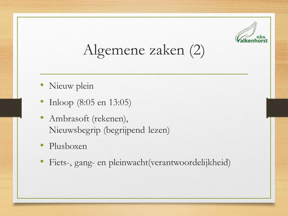 Algemene zaken (2) Nieuw plein Inloop (8:05 en 13:05) Ambrasoft (rekenen), Nieuwsbegrip (begrijpend lezen) Plusboxen Fiets-, gang- en pleinwacht(veran