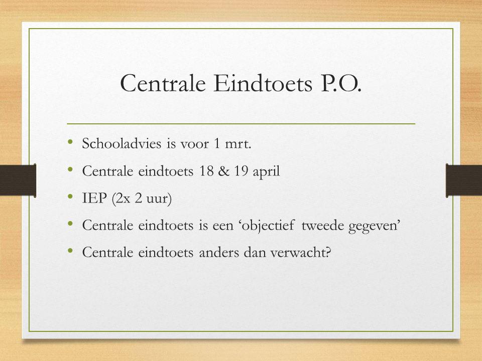 Centrale Eindtoets P.O. Schooladvies is voor 1 mrt. Centrale eindtoets 18 & 19 april IEP (2x 2 uur) Centrale eindtoets is een 'objectief tweede gegeve