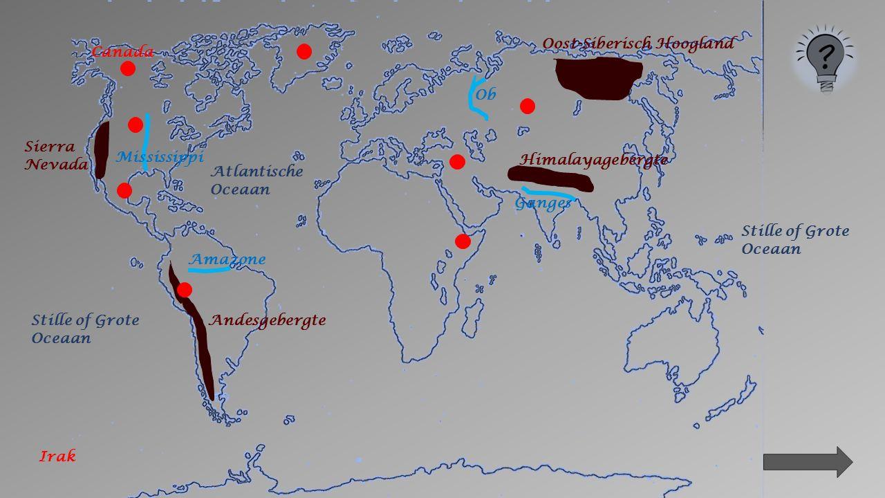 Sierra Nevada Andesgebergte Oost-Siberisch Hoogland Himalayagebergte Mississippi Ganges Amazone Ob Stille of Grote Oceaan Atlantische Oceaan Canada